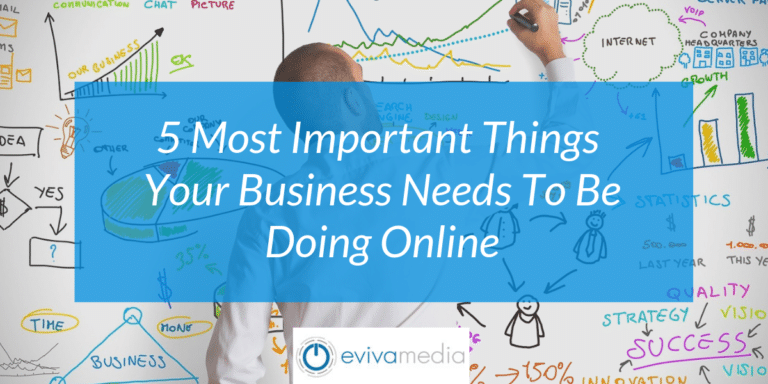 5 Most Important Thing Your Business Needs To Be Doing Online